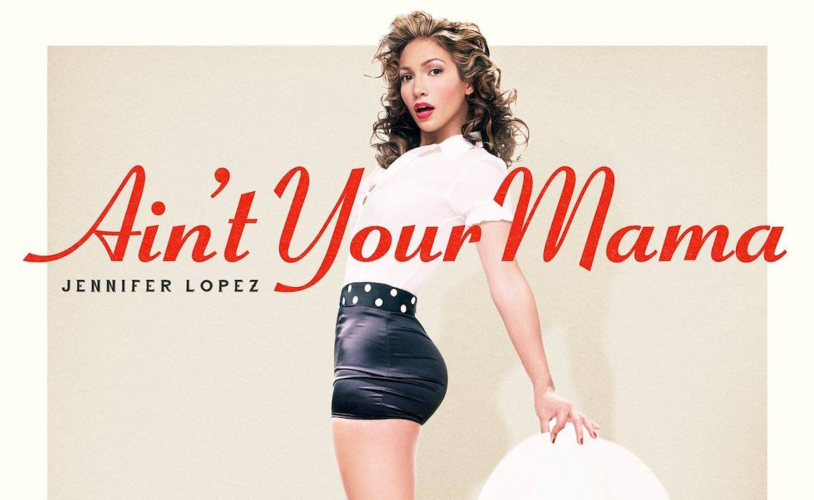 Aint-Your-Mama-Jennifer-Lopez