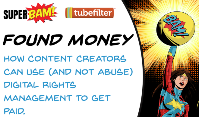 Tubefilter Meetup: Found Money—How Creators Can Use (And Not Abuse) Digital Rights Management To Get Paid